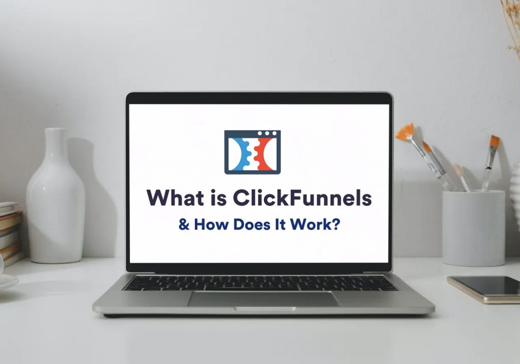 What is Clickfunels & How does it work